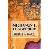 Servant Leadership: Jesus & Paul