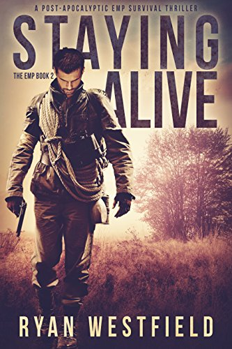 Staying Alive: A Post-Apocalyptic EMP Survival Thriller (The EMP Book 2) by [Westfield, Ryan]