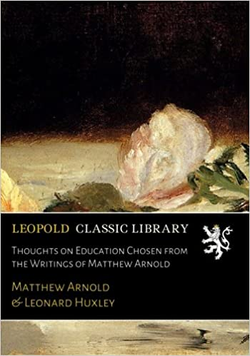 Thoughts on Education Chosen from the Writings of Matthew Arnold