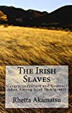 The Irish Slaves, Rhetta Akamatsu, 145630612X