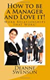 How to Be a Manager and Love It!, Deanne Swenson, 1475282893