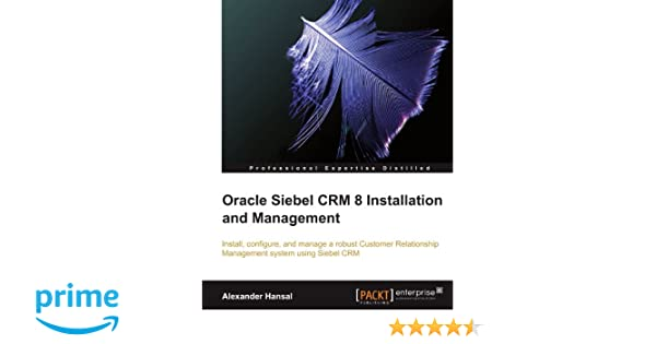 Oracle Siebel CRM 8 Installation and Management-adds