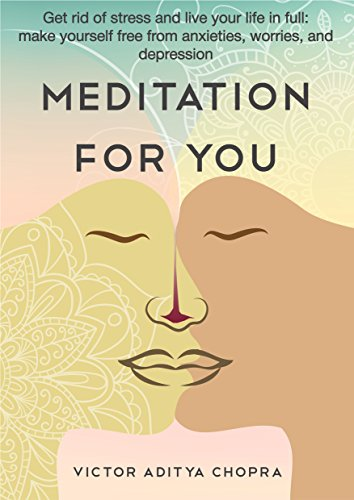 Meditation for You: Get Rid of Stress and Live Your Life in Full - Make Yourself Free from Anxieties, Worries, and Depression (Meditation Books Book 1) (Most Challenging Thing About Being A Manager)