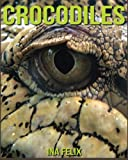 Crocodiles: Children Book of Fun Facts & Amazing Photos on Animals in Nature - A Wonderful Crocodiles Book for Kids aged 3-7