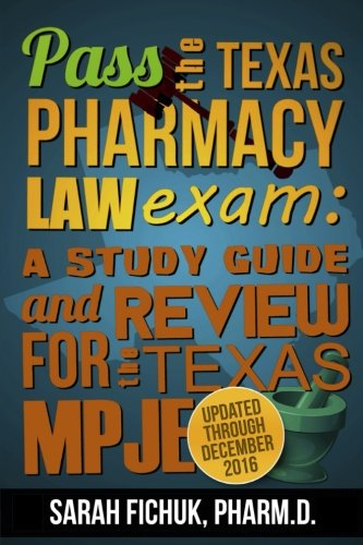 Pass the Texas Pharmacy Law Exam:  A Study Guide and Review for the Texas MPJE (Texas And Federal Pharmacy And Drug Law)