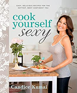 cook yourself sexy easy delicious recipes for the hottest most rh amazon com