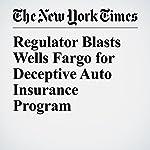 Regulator Blasts Wells Fargo for Deceptive Auto Insurance Program | Gretchen Morgenson