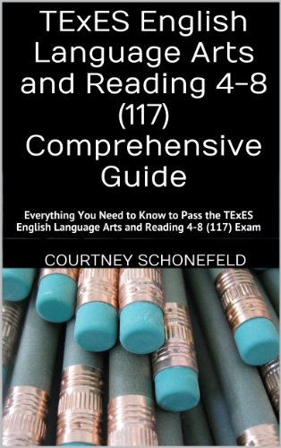 - TExES English Language Arts and Reading 4-8 (117) Comprehensive Guide: Everything You Need to Know to Pass the TExES English Language Arts and Reading 4-8 (117) Exam