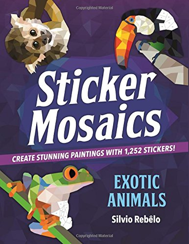 Sticker Mosaics: Exotic Animals: Create Stunning Paintings with 1,252 Stickers! -