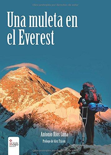 Una muleta en el Everest: Amazon.es: Ríos Luna, Antonio: Libros