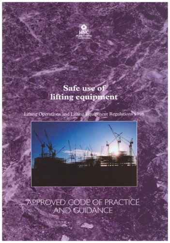 Safe Use of Lifting Equipment: Lifting Operations and Lifting Equipment Regulations 1998 - Approved Code of Practice and Guidance (Legal)