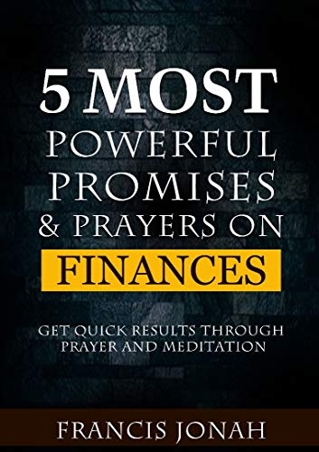 5 Most Powerful Promises and Prayers on Finances: Get Quick Results Through Meditation and Prayer (Enjoy Free Promises Book 2) (Praying To God For A Miracle In Finance)