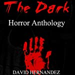 The Dark: Horror Anthology | David Hernandez