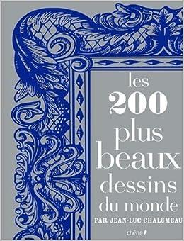 les 200 plus beaux dessins du monde french edition jean luc chalumeau 9782842778965 amazon. Black Bedroom Furniture Sets. Home Design Ideas