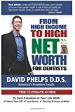 img - for From High Income To High Net Worth For Dentists: The Ultimate Guide To Gain Freedom In Your Life With More Time Off, Less Stress, And Security & Peace Of Mind book / textbook / text book