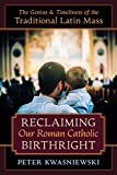 Reclaiming Our Roman Catholic Birthright: The