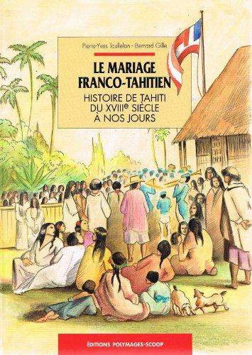 Le Mariage franco-tahitien : Histoire de Tahiti du XVIIIe siècle à nos jours