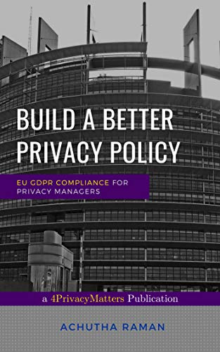 Build a Better Privacy Policy: EU GDPR Compliance for Privacy Managers
