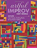 img - for Artful Improv: Explore Color Recipes, Building Blocks & Free-Motion Quilting book / textbook / text book