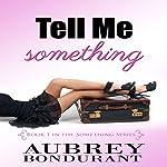 Tell Me Something: Something Series, Book 1 | Aubrey Bondurant