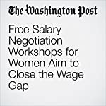 Free Salary Negotiation Workshops for Women Aim to Close the Wage Gap | Michael Alison Chandler