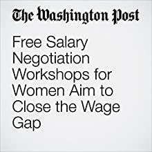 Free Salary Negotiation Workshops for Women Aim to Close the Wage Gap Other by Michael Alison Chandler Narrated by Jenny Hoops