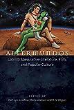 img - for Altermundos: Latin@ Speculative Literature, Film, and Popular Culture (Aztlan Anthology) book / textbook / text book