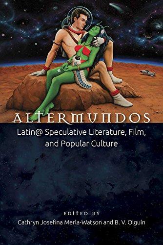 Altermundos: Latin@ Speculative Literature, Film, and Popular Culture (Aztlan Anthology)