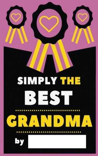 Simply The Best Grandma: Fill-In Journal: Things I Love About Grandma, Writing Prompt Fill-In The Blank Gift Book