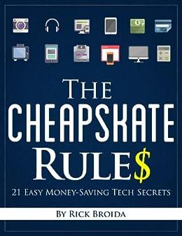 The Cheapskate Rules: 21 Easy Money-Saving Tech Secrets by [Broida, Rick]