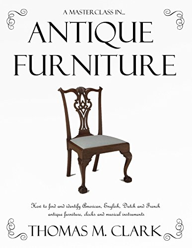 Instrument Antique (A Masterclass in Antique Furniture: How to find and identify American, English, Dutch and French antique furniture, clocks and musical instruments)