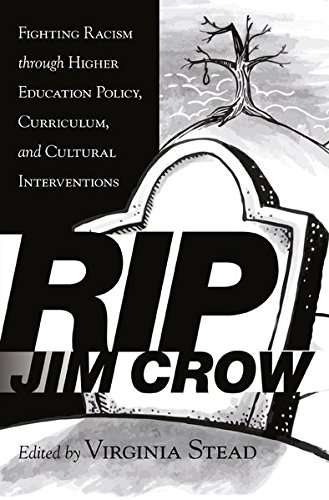 RIP Jim Crow: Fighting Racism through Higher Education Policy, Curriculum, and Cultural Interventions (Equity in Higher Education Theory, Policy, and Praxis)