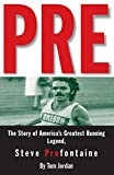 img - for Pre: The Story of America's Greatest Running Legend, Steve Prefontaine book / textbook / text book