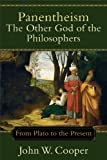 Panentheism--The Other God of the Philosophers : From Plato to the Present, Cooper, John W., 0801049318