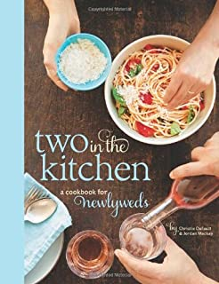 Two In The Kitchen Williams Sonoma A Cookbook For Newlyweds