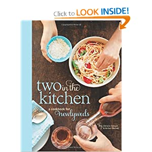 Two in the Kitchen (Williams-Sonoma): A Cookbook for Newlyweds Jordan Mackay and Christie Dufault