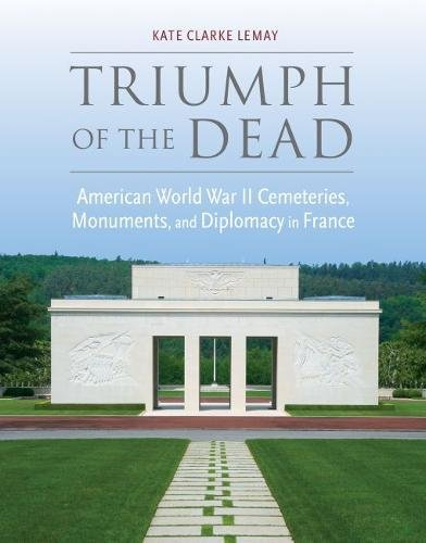 (Triumph of the Dead: American World War II Cemeteries, Monuments, and Diplomacy in France (War, Memory, and Culture))