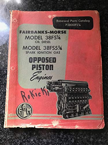 Fairbanks-Morse Model 38F51/4 Oil Diesel Model 38FS51/4 Spark Ignition Gas Opposed Piston Engines Renewal Parts Catalog P3800F51/4 ()
