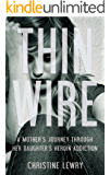 Thin Wire: A mother's journey through her daughter's heroin addiction (English Edition)