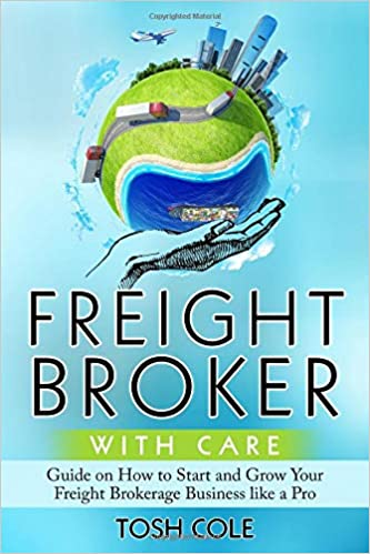 Freight Broker with Care: Tosh Cole: 9781092119047: Amazon