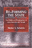 Re-Forming the State : The Politics of Privatization in Latin America and Europe, Schamis, Hector E., 0472112570