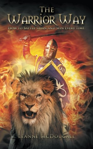 Read Online The Warrior Way: How to Battle Satan and Win Every Time pdf epub