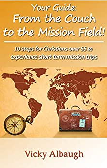 Your Guide: From the Couch to the Mission Field: 10 steps for Christians over 55 to experience short-term mission trips by [Albaugh, Vicky]