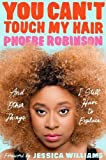 """""""You Can't Touch My Hair - And Other Things I Still Have to Explain"""" av Phoebe Robinson"""