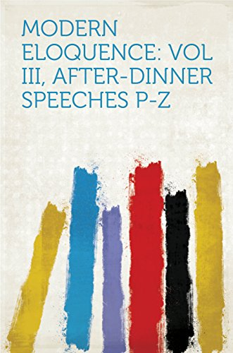 Modern Eloquence: Vol III, After-Dinner Speeches P-Z - Eloquence Dinner