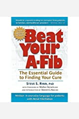Beat Your A-Fib: The Essential Guide to Finding Your Cure: Written in everyday language for patients with Atrial Fibrillation by Ryan PhD, Steve S (2012) Paperback Paperback