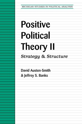 Positive Political Theory II: Strategy and Structure (Michigan Studies In Political Analysis) (v. 2)