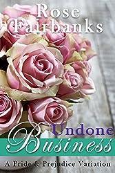 Undone Business: A Pride and Prejudice Novella Variation