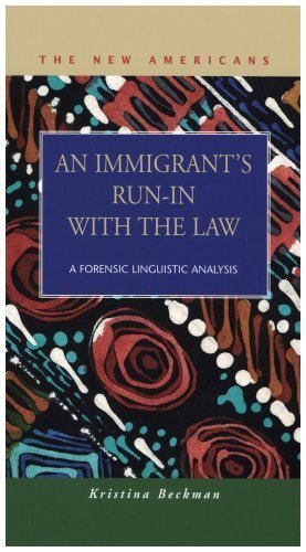 An Immigrant's Run-in With the Law: A Forensic Linguistic Analysis (The New Americans: Recent Immigration and American Society) by Kristina Beckman (2007-10-15)