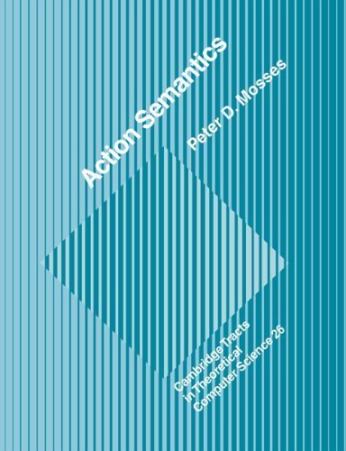 Read Online Action Semantics (Cambridge Tracts in Theoretical Computer Science) by Mosses, Peter D. published by Cambridge University Press PDF ePub ebook